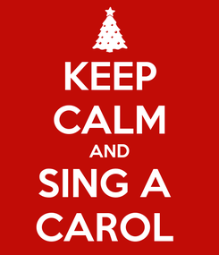 Poster: KEEP CALM AND SING A  CAROL