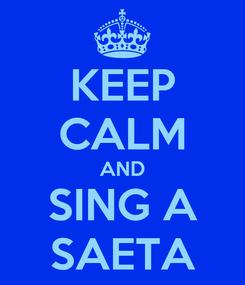 Poster: KEEP CALM AND SING A SAETA