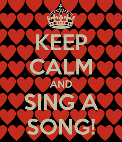 Poster: KEEP CALM AND SING A SONG!
