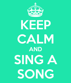 Poster: KEEP CALM AND SING A SONG
