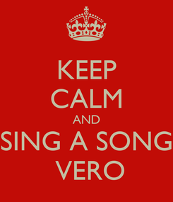 Poster: KEEP CALM AND SING A SONG  VERO