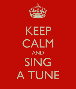 Poster: KEEP CALM AND SING A TUNE