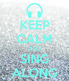 Poster: KEEP CALM AND SING ALONG