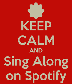 Poster: KEEP CALM AND Sing Along on Spotify