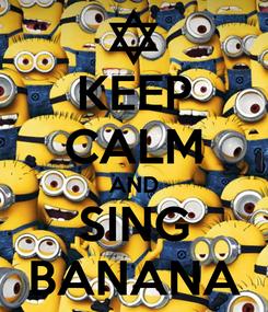 Poster: KEEP CALM AND SING BANANA