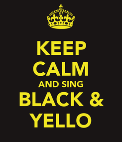 Poster: KEEP CALM AND SING BLACK & YELLO