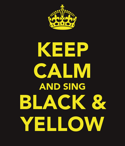 Poster: KEEP CALM AND SING BLACK & YELLOW