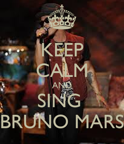Poster: KEEP CALM AND SING  BRUNO MARS