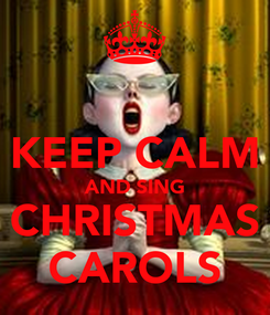 Poster:  KEEP CALM AND SING CHRISTMAS CAROLS