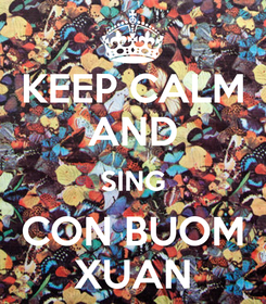 Poster: KEEP CALM AND SING CON BUOM XUAN
