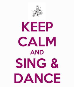 Poster: KEEP CALM AND SING & DANCE