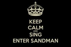 Poster: KEEP CALM AND SING ENTER SANDMAN