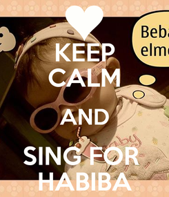 Poster: KEEP CALM AND SING FOR  HABIBA