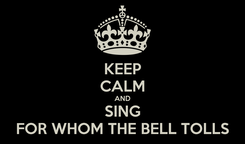 Poster: KEEP CALM AND SING FOR WHOM THE BELL TOLLS