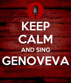 Poster: KEEP CALM AND SING GENOVEVA