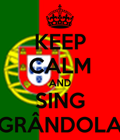 Poster: KEEP CALM AND SING GRÂNDOLA