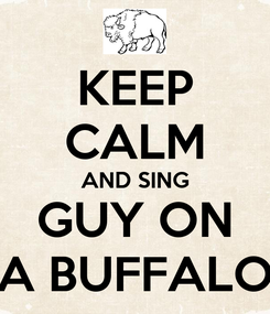 Poster: KEEP CALM AND SING GUY ON A BUFFALO