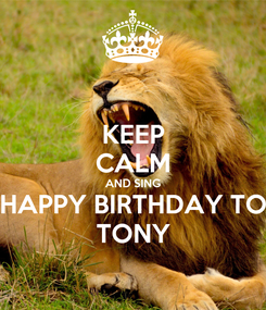 Poster: KEEP CALM AND SING HAPPY BIRTHDAY TO TONY