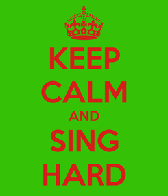 Poster: KEEP CALM AND SING HARD