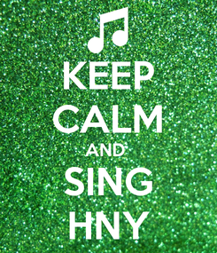 Poster: KEEP CALM AND  SING HNY
