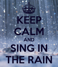 Poster: KEEP CALM AND SING IN THE RAIN