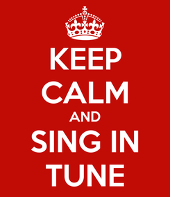 Poster: KEEP CALM AND SING IN TUNE