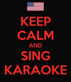 Poster: KEEP CALM AND SING KARAOKE