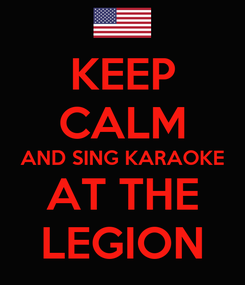 Poster: KEEP CALM AND SING KARAOKE AT THE LEGION