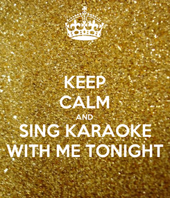Poster: KEEP CALM AND SING KARAOKE WITH ME TONIGHT