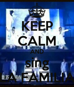 Poster: KEEP CALM AND sing LA FAMILIA