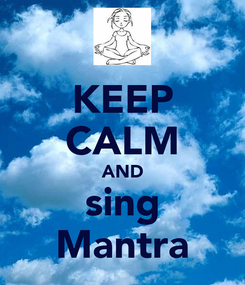 Poster: KEEP CALM AND sing Mantra