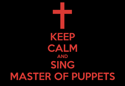 Poster: KEEP CALM AND SING MASTER OF PUPPETS