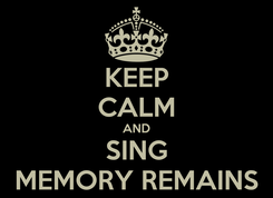 Poster: KEEP CALM AND SING MEMORY REMAINS