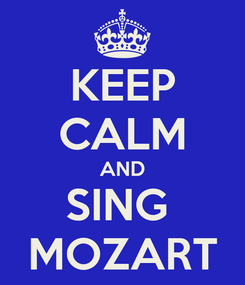 Poster: KEEP CALM AND SING  MOZART