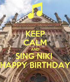 Poster: KEEP CALM AND SING NIKI  HAPPY BIRTHDAY