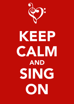 Poster: KEEP CALM AND SING ON