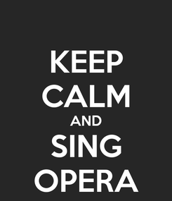 Poster: KEEP CALM AND SING OPERA