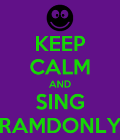 Poster: KEEP CALM AND SING RAMDONLY
