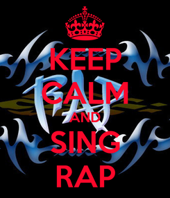 Poster: KEEP CALM AND SING RAP