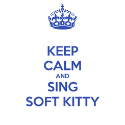 Poster: KEEP CALM AND SING SOFT KITTY