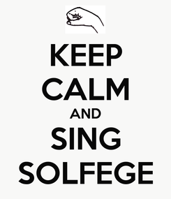 Poster: KEEP CALM AND SING SOLFEGE