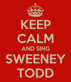 Poster: KEEP CALM AND SING SWEENEY TODD