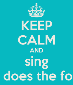 Poster: KEEP CALM AND sing what does the fox say