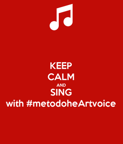 Poster: KEEP CALM AND SING with #metodoheArtvoice