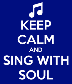 Poster: KEEP CALM AND SING WITH SOUL