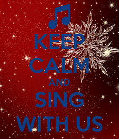 Poster: KEEP CALM AND SING WITH US