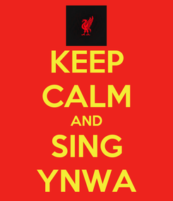 Poster: KEEP CALM AND SING YNWA