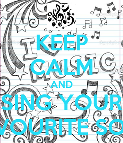Poster: KEEP CALM AND SING YOUR FAVOURITE SONG