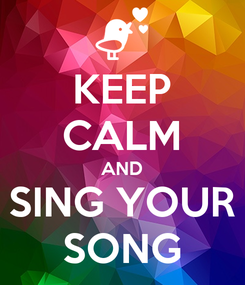Poster: KEEP CALM AND SING YOUR SONG