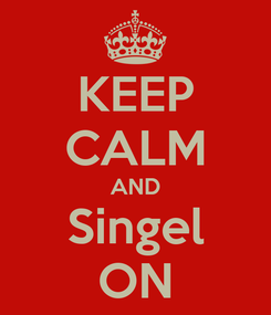 Poster: KEEP CALM AND Singel ON
